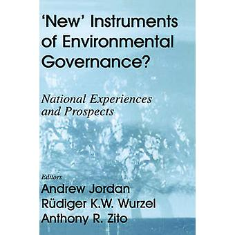 New Instruments of Environmental Governance National Experiences and Prospects by Jordan & Andrew