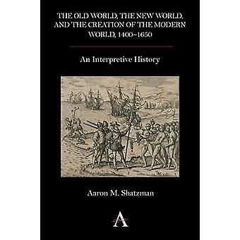 العالم القديم العالم الجديد وخلق العالم الحديث 1400 1650 تاريخ تفسيري م آرون & شاتزمان.