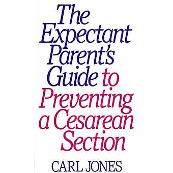 The Expectant Parents Guide to Preventing a Cesarean Section by Jones & Carl
