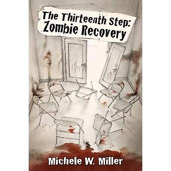 The Thirteenth Step Zombie Recovery by Miller & Michele W.