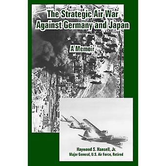 L'Air stratégique de guerre contre l'Allemagne et le Japon A Memoir par Hansell & Jr. & Haywood & S.