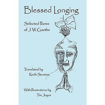 Blessed Longing Selected Poems of J.W. Goethe by Goethe & J. W.