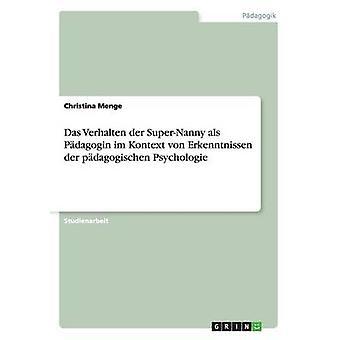 Das Verhalten der SuperNanny als Pdagogin Im Kontext von Erkenntnissen der Pdagogischen Psychologie von Menge & Christina