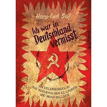 Ich الحرب في Deutschland vermisstEin Erlebnisbericht aus sowjetischen KZLagern und NKWDKellern by سيف & هانس كارل