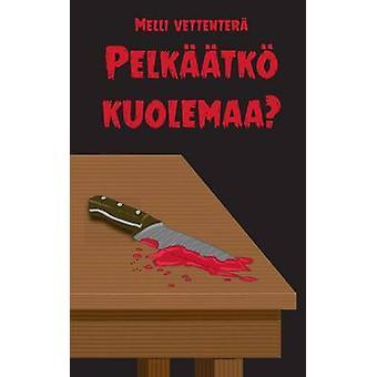 Pelktk kuolemaa by Vettenter & Melli