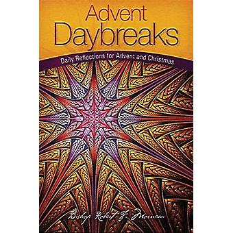 Advent Daybreaks - Daily Reflections for Advent and Christmas by Rober