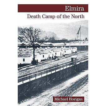 Elmira - Death Camp of the North by Michael Horigan - 9780811732765 Bo
