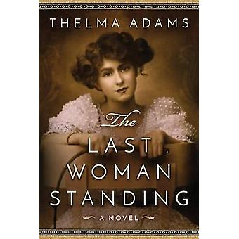 The Last Woman Standing - A Novel by Thelma Adams - 9781503935181 Book