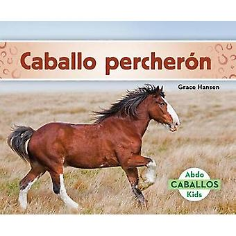 Caballo Percherón (Clydesdale Horses) by Grace Hansen - 978153210202