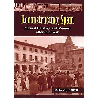 Reconstructing Spain - Cultural Heritage & Memory After Civil War by D
