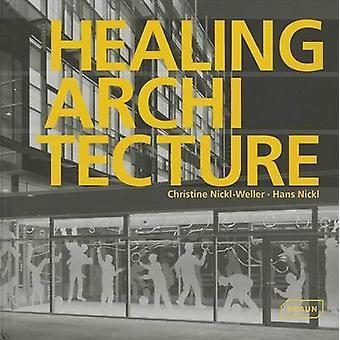 Healing Architecture by Christine Nickl-Weller - Hans Nickl - 9783037