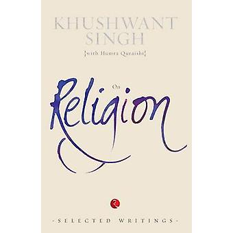 On Religion - (Selected Writings) by Khushwant Singh - 9788129135025 B