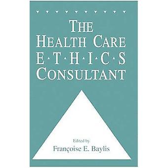 The Health Care Ethics Consultant von Baylis & Francoise C.