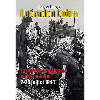 Operation Cobra - La Percee Americaine En Normandie (2-22 Juillet 1944