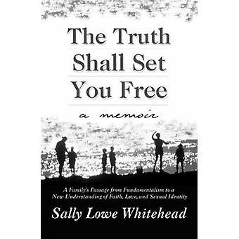 Sandhed skal sætte dig fri en Memoir af Whitehead & Sally Lowe