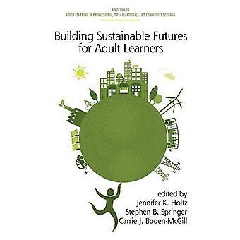 Het opbouwen van duurzame futures voor volwassen lerenden door Holtz & Jennifer K.