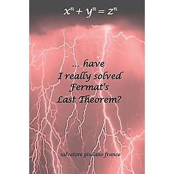 ... har jag verkligen löst Fermats Last Theorem av Salvatore Giuliano Franco