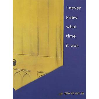 I Never Knew What Time it Was by David Antin - 9780520243057 Book