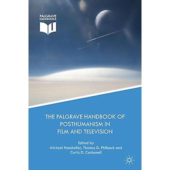 The Palgrave Handbook of Posthumanism in Film and Television by Hauskeller & Michael