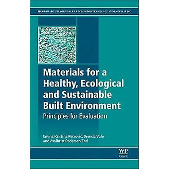 Materials for a Healthy Ecological and Sustainable Built Environment Principles for Evaluation by Petrovic & Emina K.