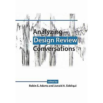Analyzing Design Review Conversations by Edited by Robin S Adams & Edited by Patrice Buzzanell & Edited by Junaid A Siddiqui