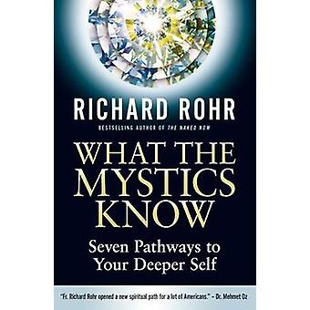 What the Mystics Know  Seven Pathways to Your Deeper Self by Richard Rohr
