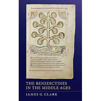 The Benedictines in the Middle Ages by James G. Clark - 9781843839736