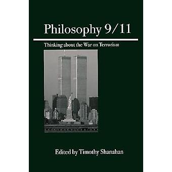 Philosophy 911 Thinking About the War on Terrorism by Shanahan & Timothy