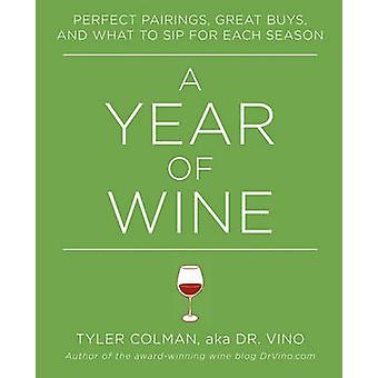 A Year of Wine Perfect Pairings Great Buys and What to Sip for by Colman & Tyler