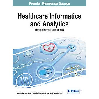 Healthcare Informatics and Analytics Emerging Issues and Trends by Tavana & Madjid