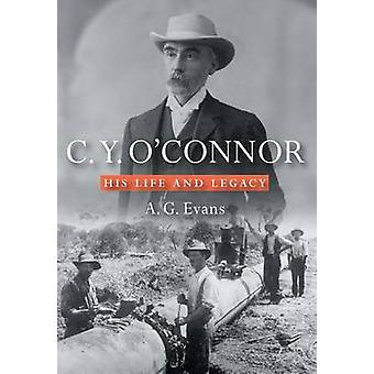 C.Y. OConnor His Life and Legacy by Evans & A. G.