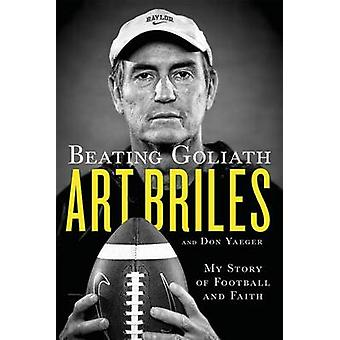 Beating Goliath - My Story of Football and Faith by Art Briles - Don Y