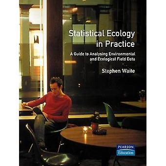Statistical Ecology in Practice A Guide to Analysing Environmental Andecological Field Data by Waite & Stephen