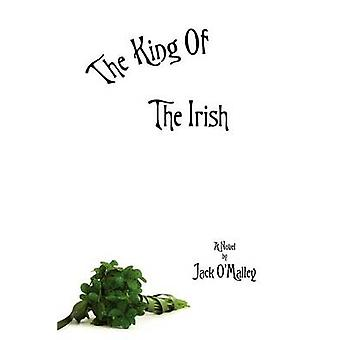 The King of the Irish by OMalley & Jack
