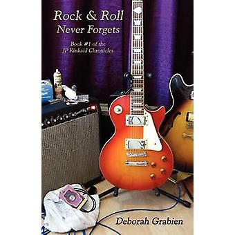 Rock  Roll Never Forgets Book 1 of the Jp Kinkaid Chronicles by Grabien & Deborah