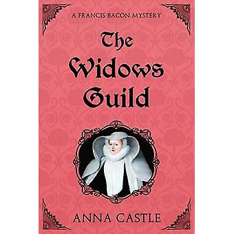 The Widows Guild A Francis Bacon Mystery by Castle & Anna