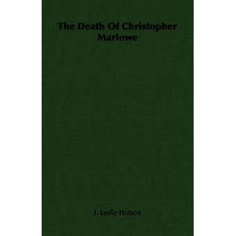 The Death Of Christopher Marlowe by Hotson & J. Leslie