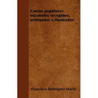 Cantos populares espaoles recogidos ordenados e ilustrados by Marin & Francisco Rodriguez