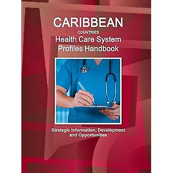 Caribbean Countries Health Care System Profiles Handbook  Strategic Information Development and Opportunities by IBP & Inc.