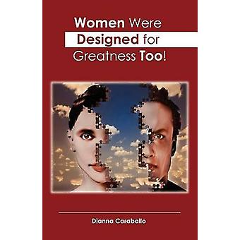 Women Were Designed for Greatness Too by Caraballo & Dianna