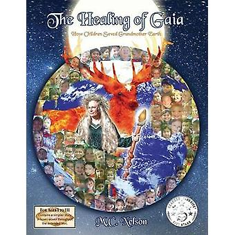 The Healing of Gaia How Children Saved the Earth by Nelson & M.C.