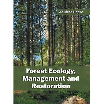 Forest Ecology Management and Restoration by Hapke & Aduardo
