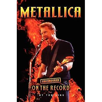 Metallica  Uncensored on the Record by King & Tom
