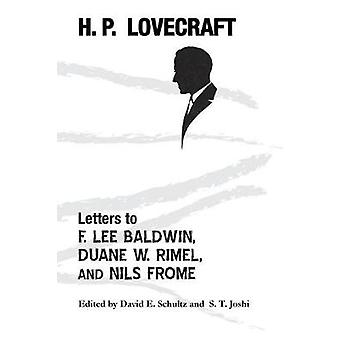 Letters to F. Lee Baldwin Duane W. Rimel and Nils Frome by Lovecraft & H. P.