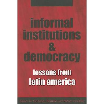 Informal Institutions and Democracy - Lessons from Latin America by Gr