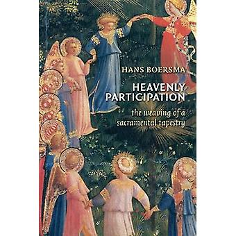 Heavenly Participation  The Weaving of a Sacramental Tapestry by Hans Boersma