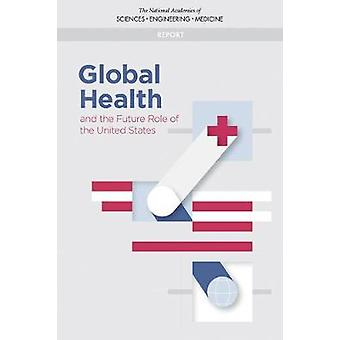 Global Health and the Future Role of the United States by National Ac