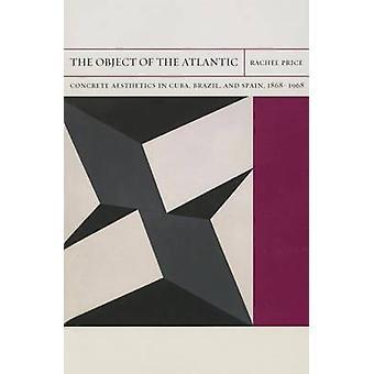 The Object of the Atlantic - Concrete Aesthetics in Cuba - Brazil - an