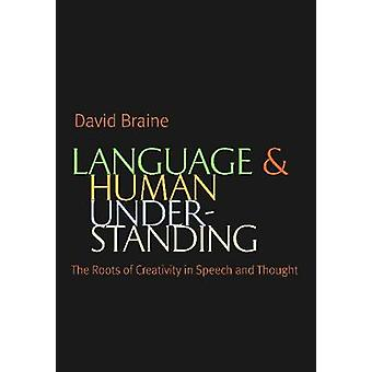 Language and Human Understanding - The Roots of Creativity in Speech a
