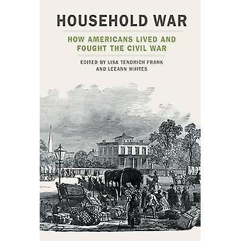 Household War - Hur amerikanerna levde och kämpade inbördeskriget av Lisa T